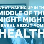 what waking up in the middle of the night might reveal about your health