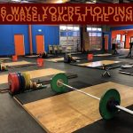 6 ways you're holding yourself back in the gym