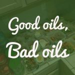 Good oils bad oils