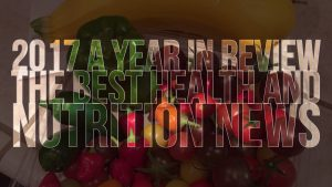 2017 Year In Review: The Best And Worst Health And Nutrition Science News