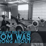 Health tips your mom was wrong about