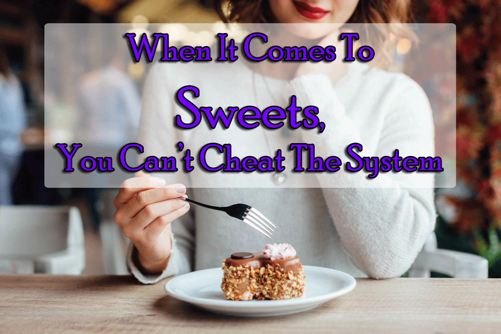 When It Comes To Sweets, You Can't Cheat The System